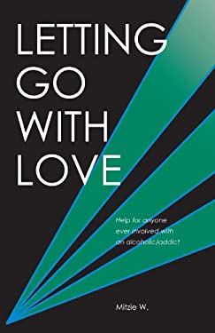 Letting Go with Love: Help for Anyone Ever Involved with an Alcoholic/Addict 9781413493528