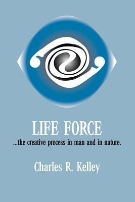 Life Force... the Creative Process in Man and in Nature 9781412023382