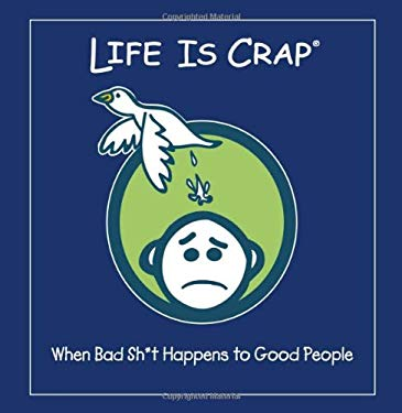 Life Is Crap: When Bad Sh*t Happens to Good People 9781416207689