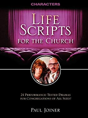 Life Scripts for the Church: Characters: 24 Performance-Tested Dramas for Congregations of All Sizes 9781418509873
