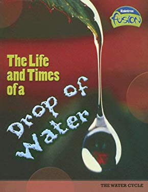 Life and Times of a Drop of Water: The Water Cycle 9781410919564
