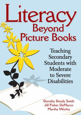 Literacy Beyond Picture Books: Teaching Secondary Students with Moderate to Severe Disabilities 9781412971140