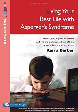 Living Your Best Life with Asperger's Syndrome: How a Young Boy and His Mother Deal with the Challenges and Joys of Being Eleven, Brilliant and Social 9781412919609