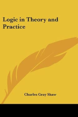 Logic in Theory and Practice 9781417994489