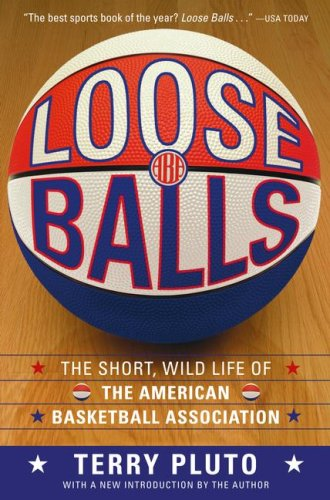 Loose Balls: The Short, Wild Life of the American Basketball Association 9781416540618