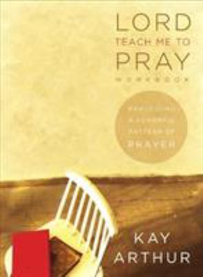 Lord Teach Me to Pray Workbook: Practicing a Powerful Pattern of Prayer 9781415853214