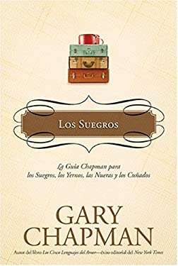 Los Suegros: La Guia Chapman Para los Suegros, los Yernos, las Nueras y los Cunados 9781414317236