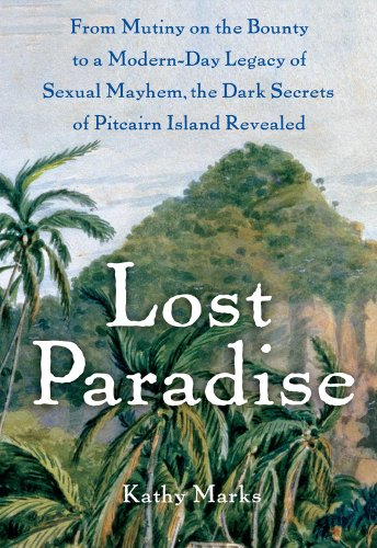 Lost Paradise: From Mutiny on the Bounty to a Modern-Day Legacy of Sexual Mayhem, the Dark Secrets of Pitcairn Island Revealed 9781416597445