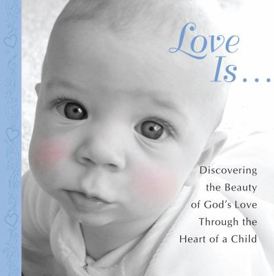 Love Is...: Discovering the Beauty of God's Love Through the Heart of a Child 9781416562702
