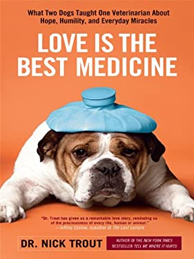 Love Is the Best Medicine: What Two Dogs Taught One Veterinarian about Hope, Humility, and Everyday Miracles 9781410426444
