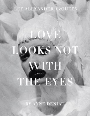 Love Looks Not with the Eyes: Thirteen Years with Lee Alexander McQueen 9781419704482