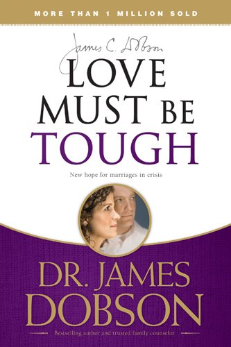 Love Must Be Tough : New Hope for Marriages in Crisis