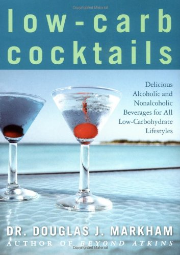 Low-Carb Cocktails: Delicious Alcoholic and Nonalcoholic Beverages for All Low-Carbohydrate Lifestyles 9781416503873