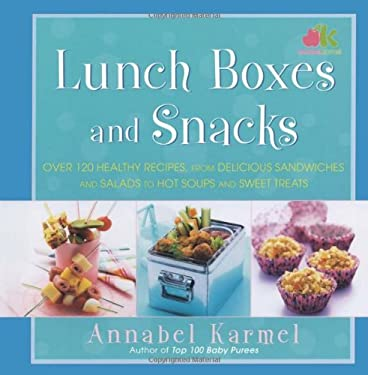 Lunch Boxes and Snacks: Over 120 Healthy Recipes, from Delicious Sandwiches and Salads to Hot Soups and Sweet Treats 9781416548928