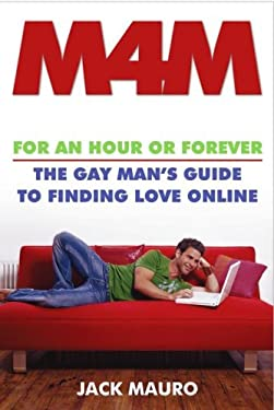 M4M: For an Hour or Forever--The Gay Man's Guide to Finding Love Online 9781416940722