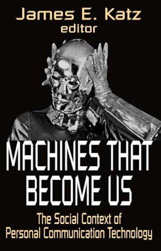Machines That Become Us: The Social Context of Personal Communication Technology 9781412806213