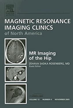 Magnetic Resonance Imaging Clinics Volume 13: MR Imaging of the Hip Number 4 9781416027300