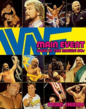 Main Event: Wwe in the Raging 80s 9781416532576