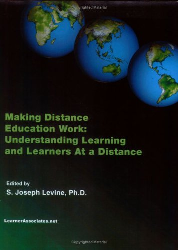 Making Distance Education Work: Understanding Learning and Learners at a Distance 9781411653559