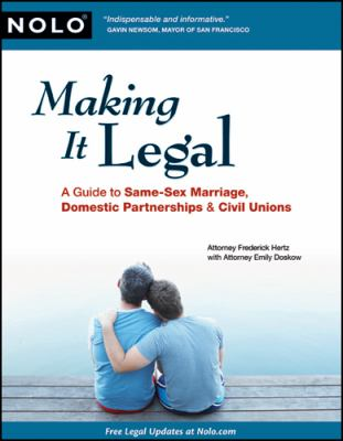 Making It Legal: A Guide to Same-Sex Marriage, Domestic Partnerships & Civil Unions 9781413309843