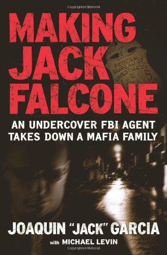 Making Jack Falcone: An Undercover FBI Agent Takes Down a Mafia Family 9781416551638
