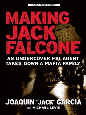 Making Jack Falcone: An Undercover FBI Agent Takes Down a Mafia Family 9781410410108