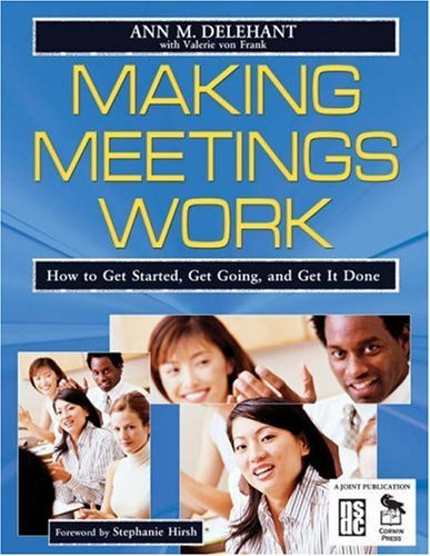 Making Meetings Work: How to Get Started, Get Going, and Get It Done 9781412914611