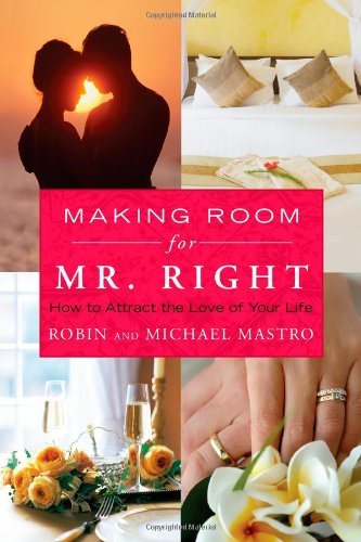 Making Room for Mr. Right: How to Attract the Love of Your Life 9781416583370