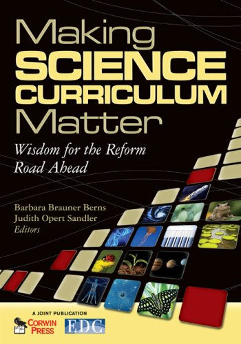 Making Science Curriculum Matter: Wisdom for the Reform Road Ahead 9781412967235