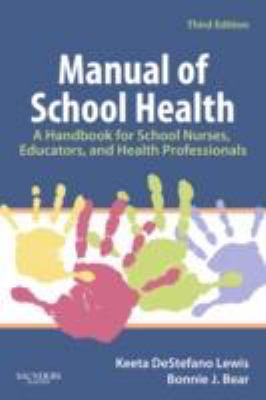 Manual of School Health: A Handbook for School Nurses, Educators, and Health Professionals 9781416037781