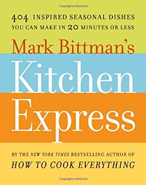 Mark Bittman's Kitchen Express: 404 Inspired Seasonal Dishes You Can Make in 20 Minutes or Less 9781416575665