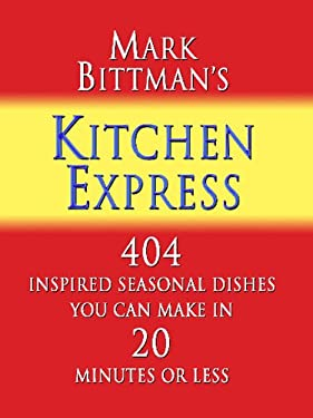 Mark Bittman's Kitchen Express: 404 Inspired Seasonal Dishes You Can Make in 20 Minutes or Less 9781410425584