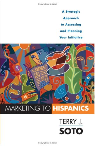 Marketing to Hispanics: A Strategic Approach to Assessing and Planning Your Initiative 9781419502781