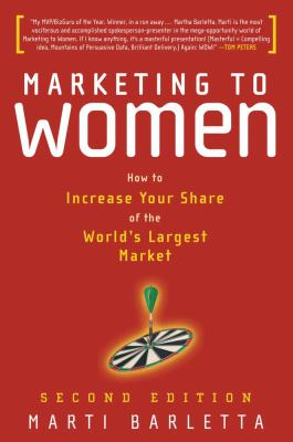 Marketing to Women: How to Increase Your Share of the World's Largest Market 9781419520198