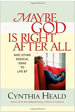 Maybe God Is Right After All: And Other Radical Ideas to Live by 9781414300849
