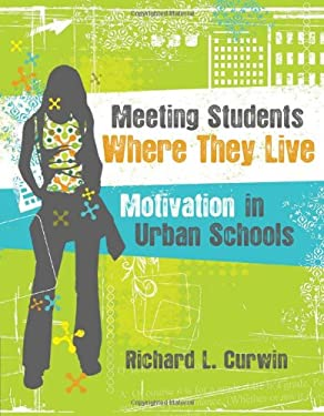 Meeting Students Where They Live: Motivation in Urban Schools 9781416609568