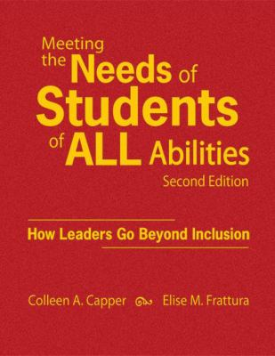 Meeting the Needs of Students of All Abilities: How Leaders Go Beyond Inclusion 9781412966948