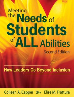 Meeting the Needs of Students of All Abilities: How Leaders Go Beyond Inclusion 9781412966955