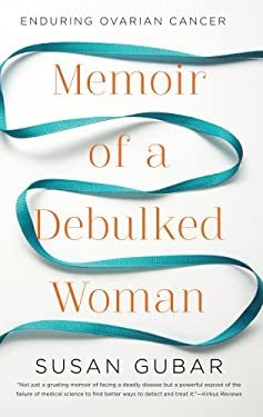 Memoir of a Debulked Woman: Enduring Ovarian Cancer 9781410449115