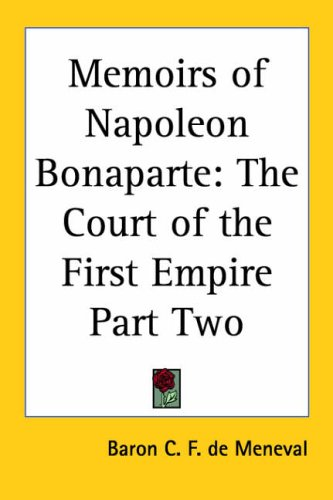 Memoirs of Napoleon Bonaparte: The Court of the First Empire Part Two 9781417907113