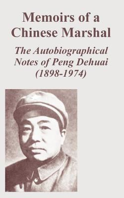 Memoirs of a Chinese Marshal: The Autobiographical Notes of Peng Dehuai (1898-1974) 9781410221377
