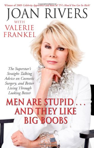Men Are Stupid... and They Like Big Boobs: A Woman's Guide to Beauty Through Plastic Surgery 9781416599241