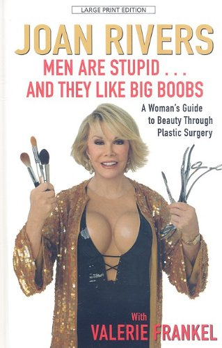 Men Are Stupid... and They Like Big Boobs: A Woman's Guide to Beauty Through Plastic Surgery 9781410415134