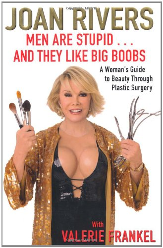Men Are Stupid . . . and They Like Big Boobs: A Woman's Guide to Beauty Through Plastic Surgery 9781416599227