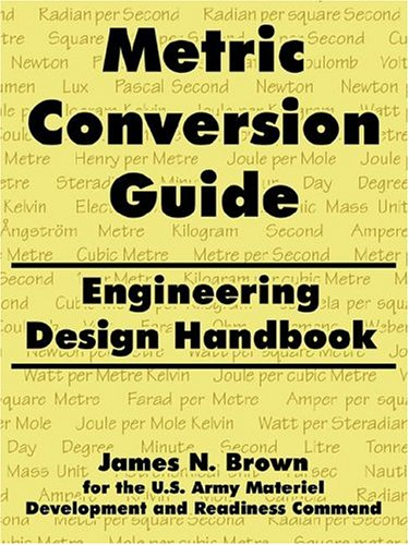 Metric Conversion Guide: Engineering Design Handbook 9781410216946