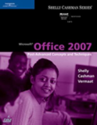 Microsoft Office 2007: Post-Advanced Concepts and Techniques 9781418843342