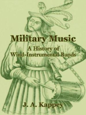 Military Music: A History of Wind-Instrumental Bands 9781410202826