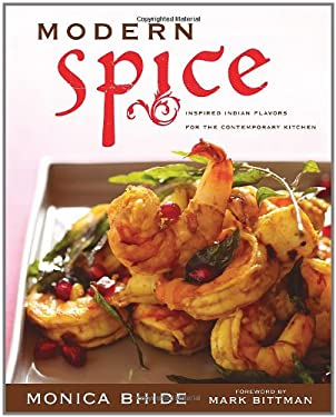 Modern Spice: Inspired Indian Flavors for the Contemporary Kitchen 9781416566595