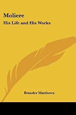 Moliere: His Life and His Works 9781417944484