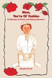 Mom, You're Ol' Fashion: A Collection of Fiction and History Literature